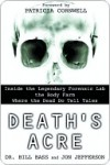 Death's Acre: Inside the Legendary Forensic Lab the Body Farm Where the Dead Do Tell Tales - William M. Bass