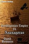 Carthaginian Empire 04 - Anaxagoras - David Bowman