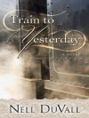 Train to Yesterday - Nell DuVall