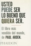 Usted Puede Ser Lo Bueno Que Quiera Ser/It's Not How Good You Are - Paul Arden