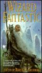 Wizard Fantastic - Andre Norton, Michelle Sagara West, Martin H. Greenberg, Richard Parks