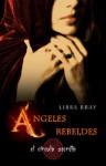 Ángeles Rebeldes (El círculo sercreto, #2) - Libba Bray