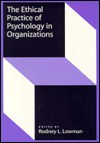 The Ethical Practice of Psychology in Organizations - Rodney L. Lowman
