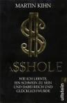 Asshole: Wie ich lernte, ein Schwein zu sein und dabei reich und glücklich wurde - Martin Kihn, Axel Henrici