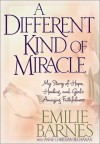 A Different Kind of Miracle: My Story of Hope, Healing, and God's Amazing Faithfulness - Emilie Barnes, Anne Christian Buchanan