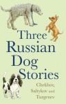 Five Russian Dog Stories - Anton Chekhov, Mikhail Saltykov, Ivan Turgenev, Anthony Briggs