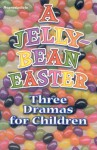 A Jelly Bean Easter: Three Dramas for Children - Abingdon Press