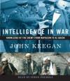 Intelligence in War: Knowledge of the Enemy from Napoleon to Al-Qaeda - John Keegan, Simon Prebble