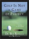 Golf Is Not A Game Of Perfect (Audio) - Bob Rotella