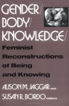 Gender/Body/Knowledge: Feminist Reconstructions of Being and Knowing - Alison M. Jaggar, Susan Bordo