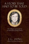 A Story That Had to Be Told: The Challenges and Triumphs of an Extraordinary Chicago Woman - J. Jung