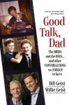 Good Talk, Dad: The Birds and the Bees...and Other Conversations We Forgot to Have - Bill Geist, Willie Geist