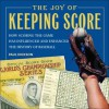 The Joy of Keeping Score: How Scoring the Game Has Influenced and Enhanced the History of Baseball - Paul Dickson