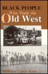 Black People Who Made the Old West - William Loren Katz
