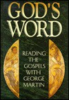 God's Word: Reading the Gospels with George Martin - George Martin