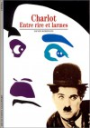 Charlot: Entre Rire Et Larmes - David Robinson, Frédéric Maurin