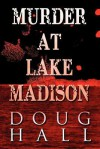 Murder at Lake Madison - Doug Hall