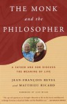 The Monk and the Philosopher: A Father and Son Discuss the Meaning of Life - Jean-François Revel, Matthieu Ricard