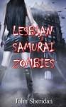 Lesbian Samurai Zombies - John Sheridan