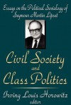 Civil Society and Class Politics: Essays on the Political Sociology of Seymour Martin Lipset - Irving Louis Horowitz