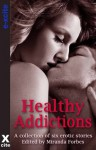 Healthy Addictions - six erotic short stories with menage, fem dom, lesbian and voyeur themes - Landon Dixon, K.D. Grace, Olivia London, Sommer Marsden, Eva Hore, Elizabeth Coldwell
