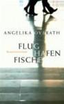 Flughafenfische. Roman - Angelika Overath