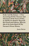Drake and His Yeomen - A True Accounting of the Character and Adventures of Sir Francis Drake - As Told by Sir Matthew Maunsell, His Friend and Follow - James Barnes