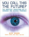 You Call This the Future?: The Greatest Inventions Sci-Fi Imagined and Science Promised - Nick Sagan, Mark Frary, Andy Walker
