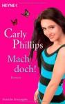 Mach Doch!Roman - Carly Phillips, Ursula C. Sturm