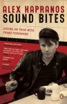 Sound Bites: Eating on Tour with Franz Ferdinand - Alex Kapranos