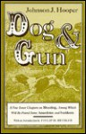 Dog and Gun: A Few Loose Chapters on Shooting, Among Which Will Be Found Some Anecdotes and Incidents - J. Hooper, Philip D. Beidler