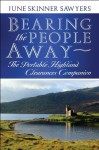 Bearing the People Away: The Portable Highland Clearances Companion - June Skinner Sawyers