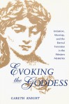 Evoking the Goddess: Initiation, Worship, and the Eternal Feminine in the Western Mysteries - Gareth Knight