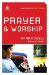 Prayer and Worship: Junior High Group Study - Kara Powell