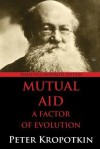 Mutual Aid: A Factor of Evolution: University Edition - Pyotr Kropotkin