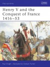 Henry V and the Conquest of France 1416-53 - Paul Knight, Mike Chappell