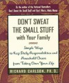 Don't Sweat the Small Stuff with Your Family: Simple Ways to Keep Daily Responsibilities and Household Chaos from Taking Over Your Life - Richard Carlson