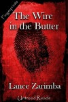 The Wire in the Butter - Lance Zarimba