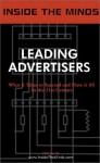 Inside the Minds: Leading Advertisers - CEOs from Interpublic, Young & Rubicam, Saatchi & Saatchi, Ogilvy & Mather and More on the Future of Advertising, ... Successful Brands (Inside the Minds) - Inside the Minds, Aspatore Books