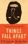 Things Fall Apart: A Novel - Chinua Achebe