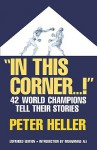 In This Corner . . . !: Forty-two World Champions Tell Their Stories - Peter Heller, Muhammad Ali