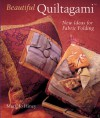 Beautiful Quiltagami: New Ideas for Fabric Folding - Mary Jo Hiney