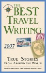 The Best Travel Writing 2007: True Stories from Around the World - James O'Reilly, Larry Habegger, Sean Joseph O'Reilly, Tony Wheeler, Sean O'Reilly