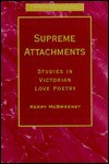 Supreme Attachments: Studies in Victorian Love Poetry - Kerry McSweeney