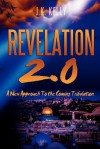 Revelation 2.0: A New Approch to the Coming Tribulation - J K Kelly