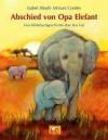 Abschied Von Opa Elefanteine Bilderbuchgeschichte Über Den Tod - Isabel Abedi