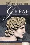 Alexander the Great: Ancient King & Conqueror - Katie Marsico