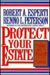 Protect Your Estate: A Personal Guide To Intelligent Estate Planning - Robert A. Esperti, Renno L. Peterson
