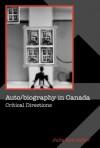 Auto/Biography in Canada: Critical Directions - Julie Rak