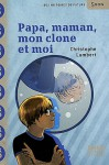 Papa, maman, mon clone et moi - Christophe Lambert